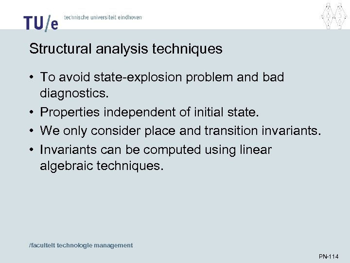 Structural analysis techniques • To avoid state-explosion problem and bad diagnostics. • Properties independent