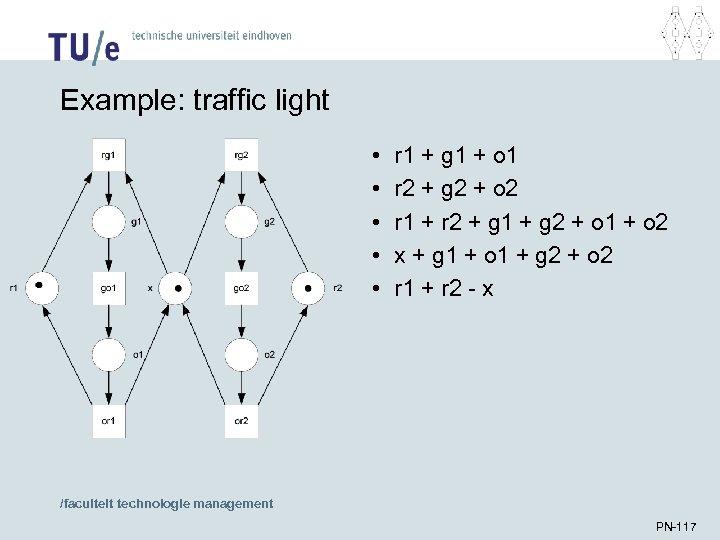 Example: traffic light • • • r 1 + g 1 + o 1