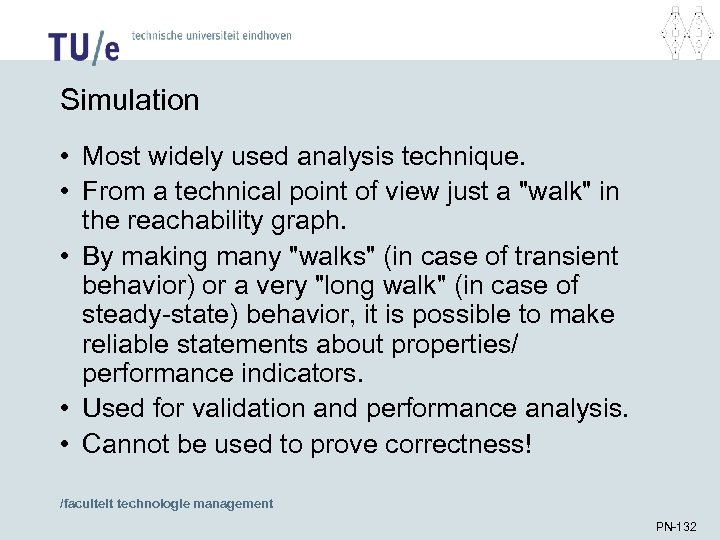 Simulation • Most widely used analysis technique. • From a technical point of view