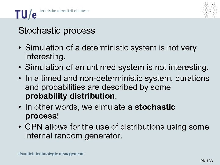 Stochastic process • Simulation of a deterministic system is not very interesting. • Simulation