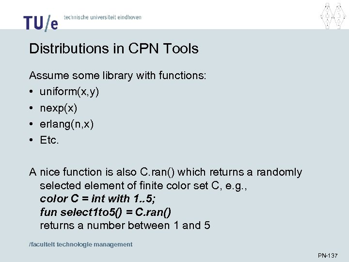 Distributions in CPN Tools Assume some library with functions: • uniform(x, y) • nexp(x)