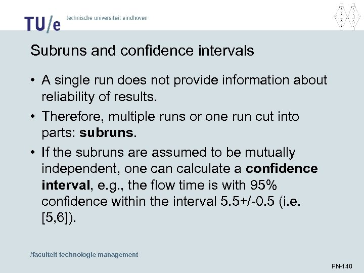 Subruns and confidence intervals • A single run does not provide information about reliability