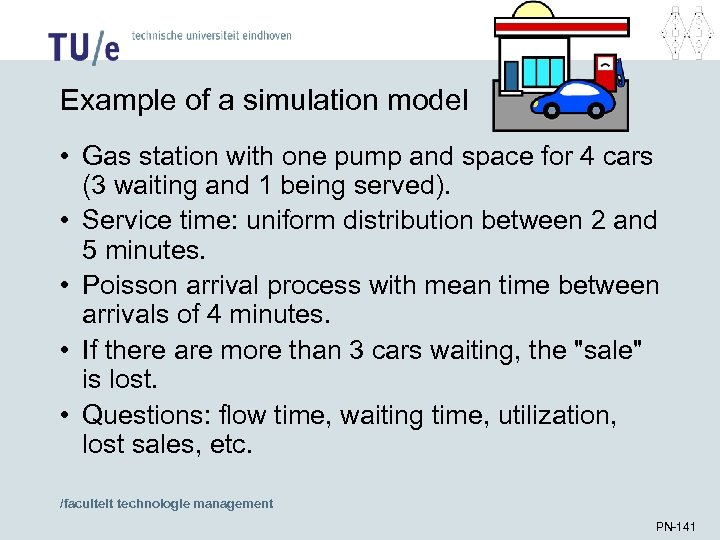 Example of a simulation model • Gas station with one pump and space for