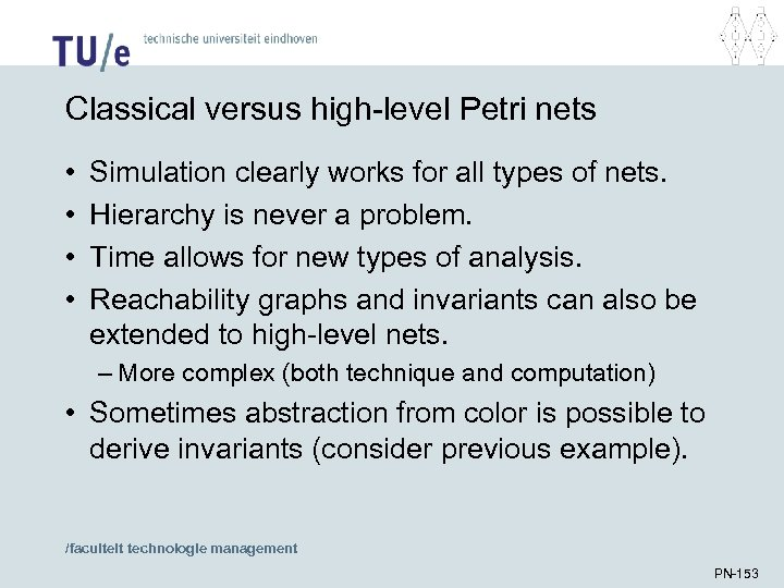 Classical versus high-level Petri nets • • Simulation clearly works for all types of