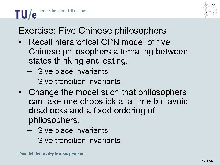 Exercise: Five Chinese philosophers • Recall hierarchical CPN model of five Chinese philosophers alternating