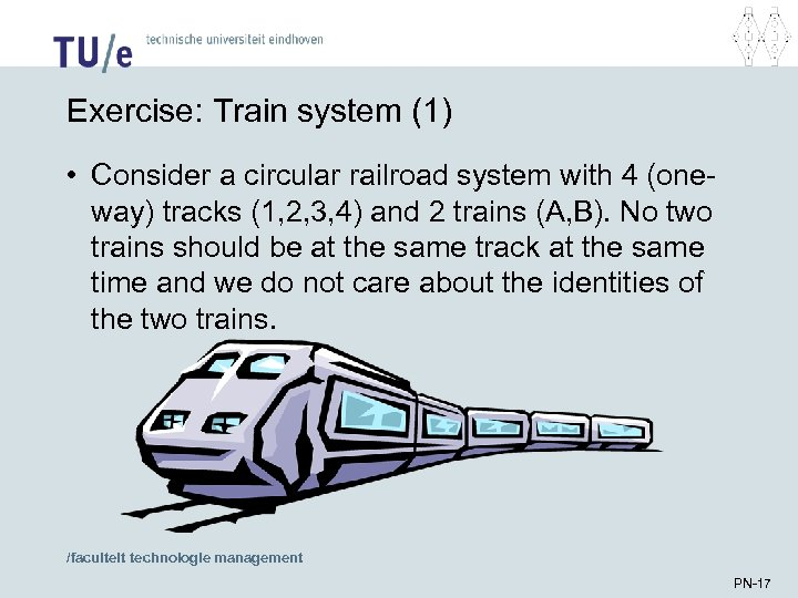 Exercise: Train system (1) • Consider a circular railroad system with 4 (oneway) tracks