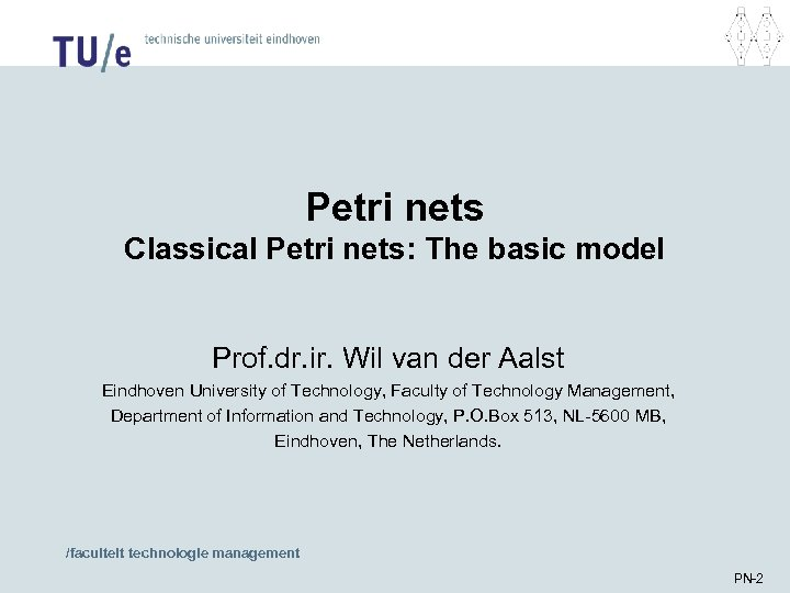 Petri nets Classical Petri nets: The basic model Prof. dr. ir. Wil van der