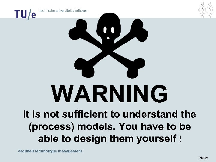 WARNING It is not sufficient to understand the (process) models. You have to be
