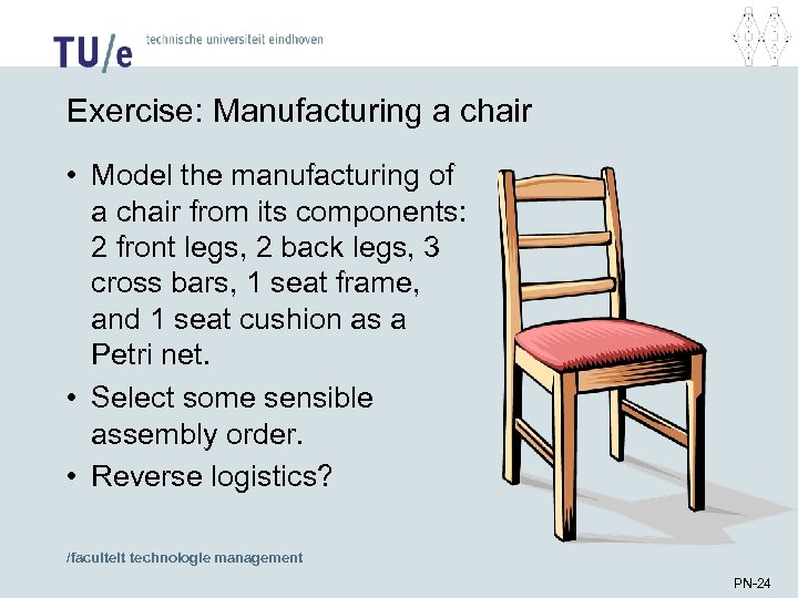 Exercise: Manufacturing a chair • Model the manufacturing of a chair from its components: