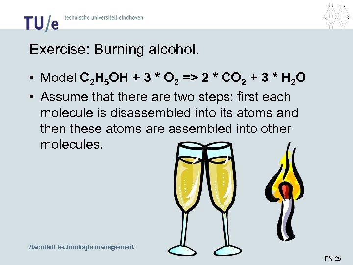 Exercise: Burning alcohol. • Model C 2 H 5 OH + 3 * O