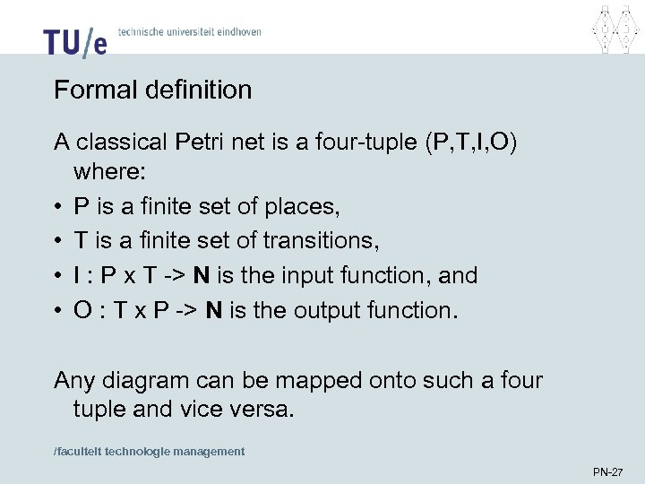 Formal definition A classical Petri net is a four-tuple (P, T, I, O) where: