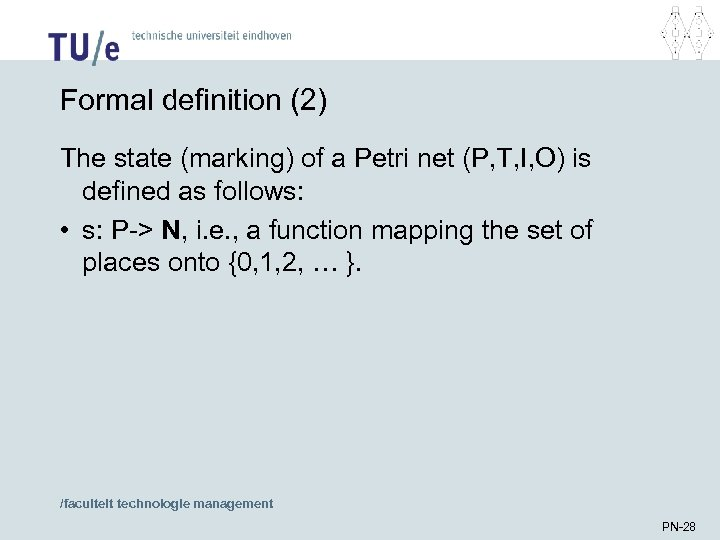 Formal definition (2) The state (marking) of a Petri net (P, T, I, O)
