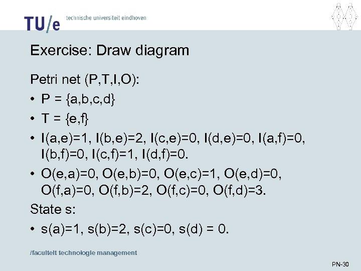 Exercise: Draw diagram Petri net (P, T, I, O): • P = {a, b,