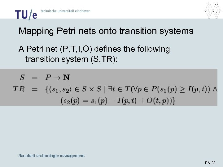 Mapping Petri nets onto transition systems A Petri net (P, T, I, O) defines