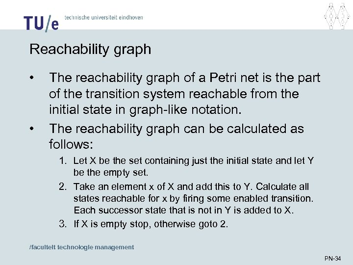 Reachability graph • • The reachability graph of a Petri net is the part