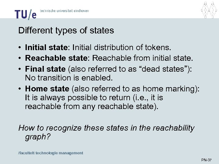 Different types of states • Initial state: Initial distribution of tokens. • Reachable state: