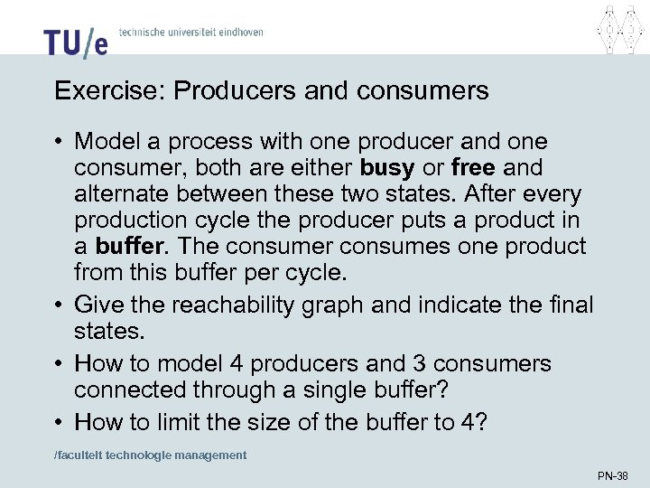 Exercise: Producers and consumers • Model a process with one producer and one consumer,