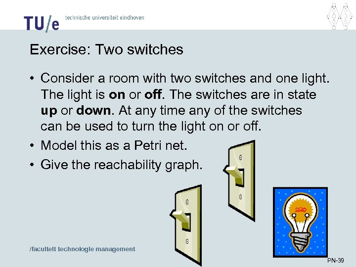 Exercise: Two switches • Consider a room with two switches and one light. The