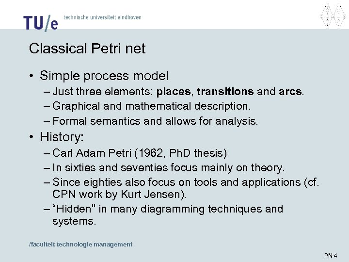 Classical Petri net • Simple process model – Just three elements: places, transitions and