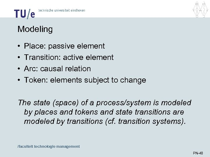 Modeling • • Place: passive element Transition: active element Arc: causal relation Token: elements