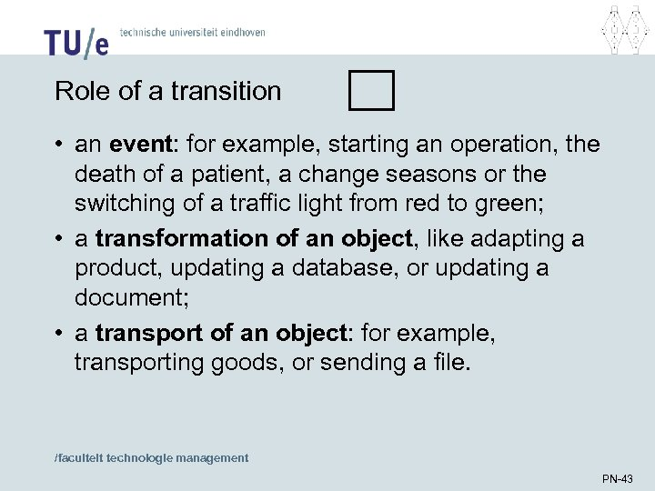 Role of a transition • an event: for example, starting an operation, the death