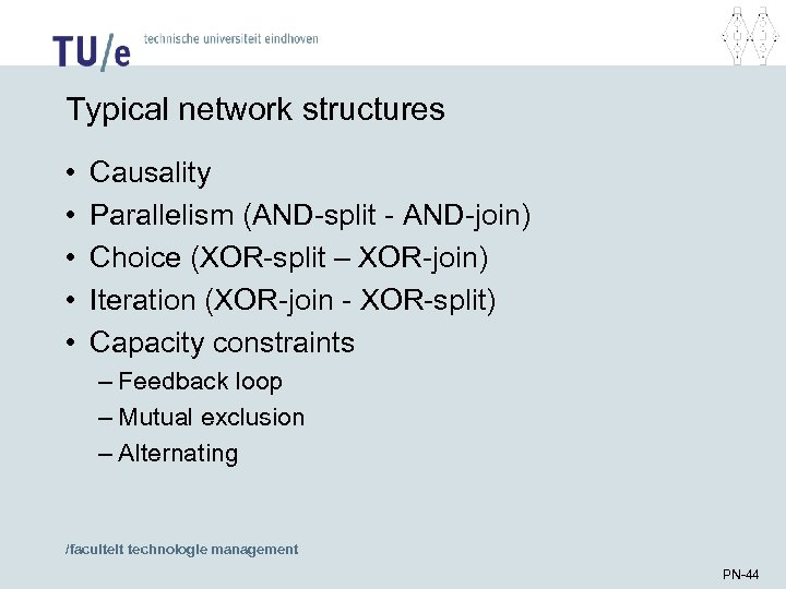 Typical network structures • • • Causality Parallelism (AND-split - AND-join) Choice (XOR-split –