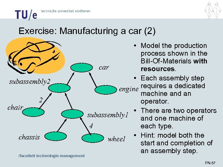 Exercise: Manufacturing a car (2) subassembly 2 chair 2 chassis /faculteit technologie management •