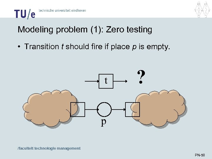 Modeling problem (1): Zero testing • Transition t should fire if place p is