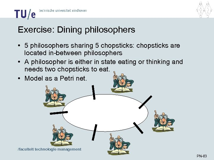 Exercise: Dining philosophers • 5 philosophers sharing 5 chopsticks: chopsticks are located in-between philosophers