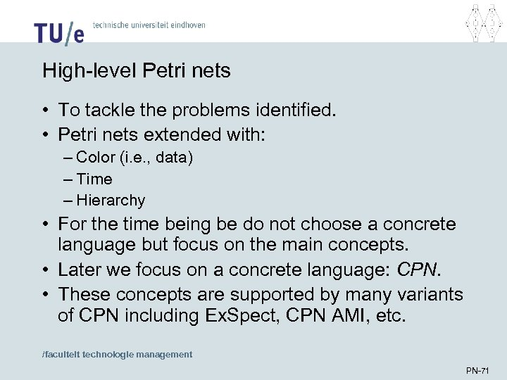 High-level Petri nets • To tackle the problems identified. • Petri nets extended with:
