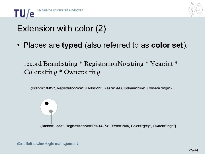 Extension with color (2) • Places are typed (also referred to as color set).