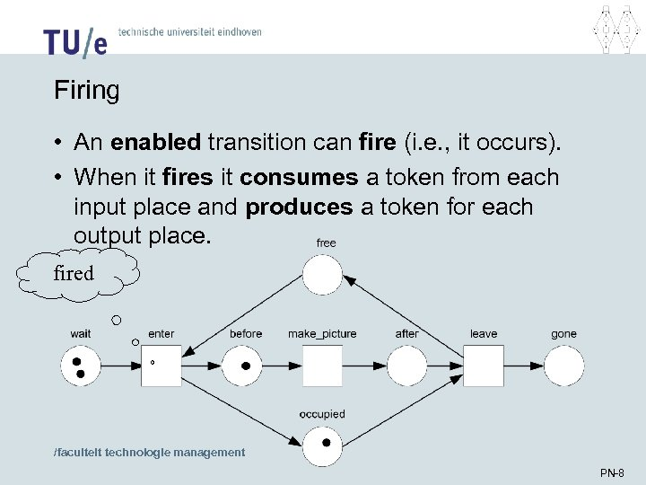 Firing • An enabled transition can fire (i. e. , it occurs). • When