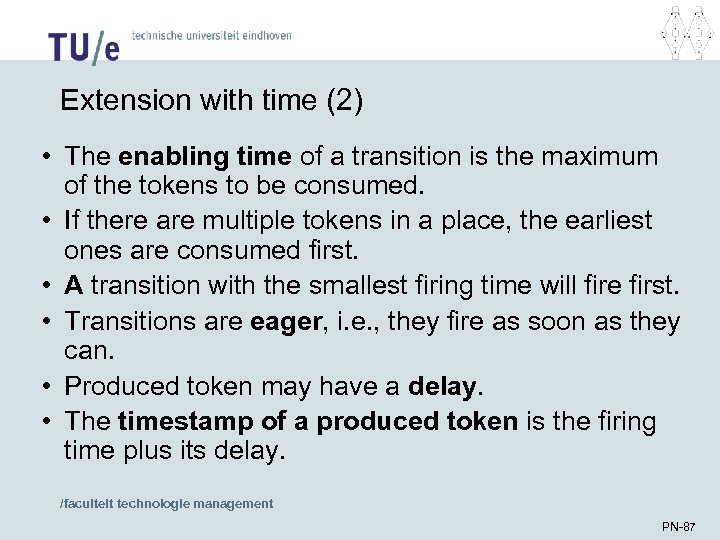 Extension with time (2) • The enabling time of a transition is the maximum