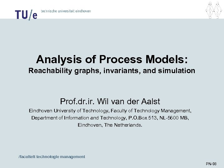 Analysis of Process Models: Reachability graphs, invariants, and simulation Prof. dr. ir. Wil van