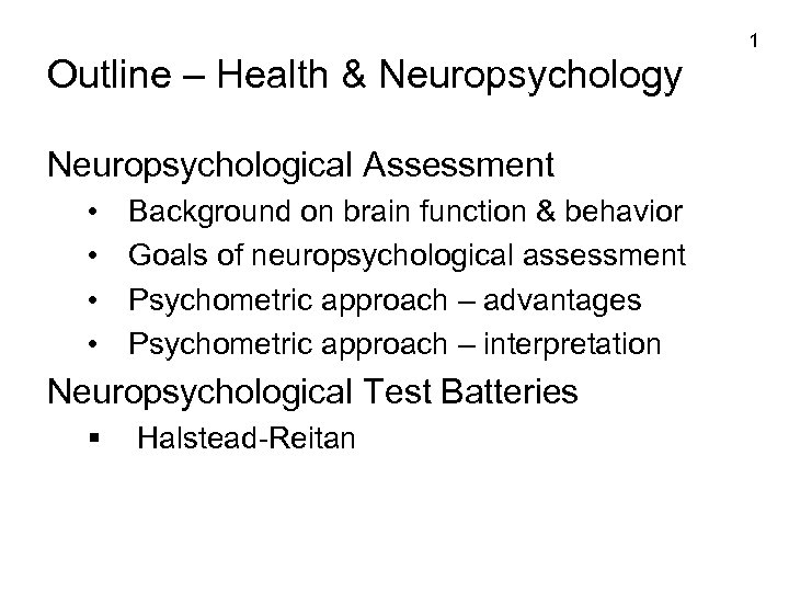 1 Outline – Health & Neuropsychology Neuropsychological Assessment • • Background on brain function