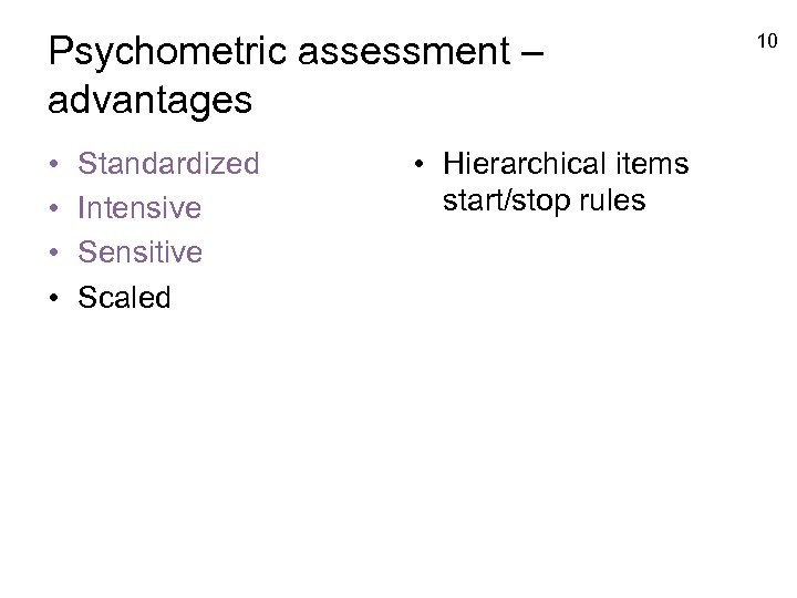 Psychometric assessment – advantages • • Standardized Intensive Sensitive Scaled • Hierarchical items start/stop