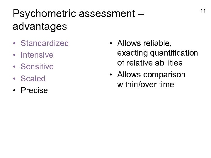 Psychometric assessment – advantages • • • Standardized Intensive Sensitive Scaled Precise • Allows