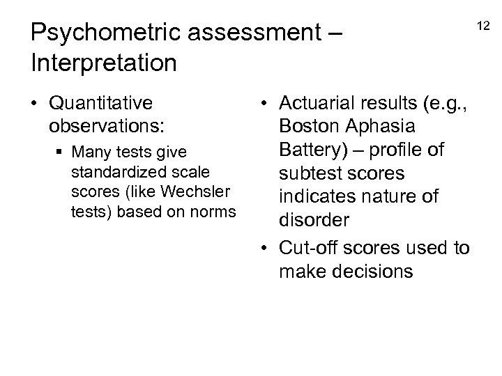 Psychometric assessment – Interpretation • Quantitative observations: § Many tests give standardized scale scores