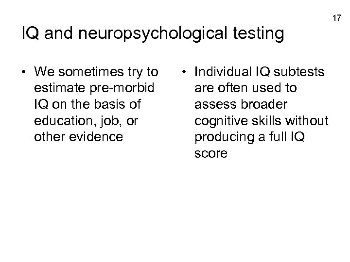 17 IQ and neuropsychological testing • We sometimes try to estimate pre-morbid IQ on