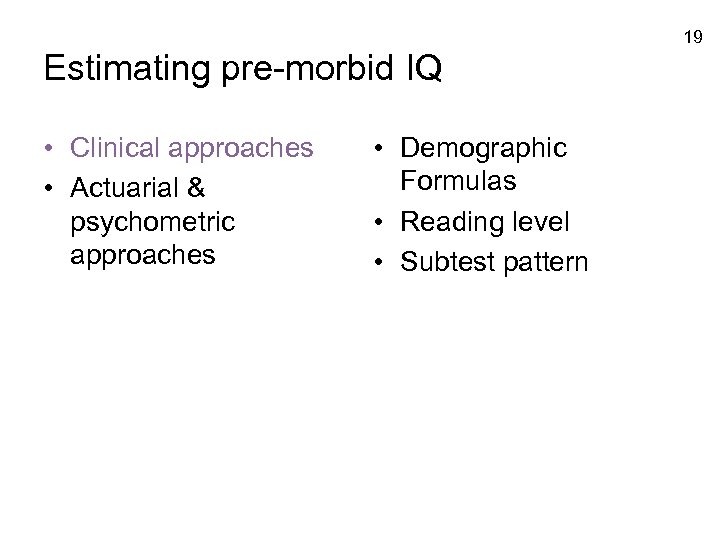 19 Estimating pre-morbid IQ • Clinical approaches • Actuarial & psychometric approaches • Demographic