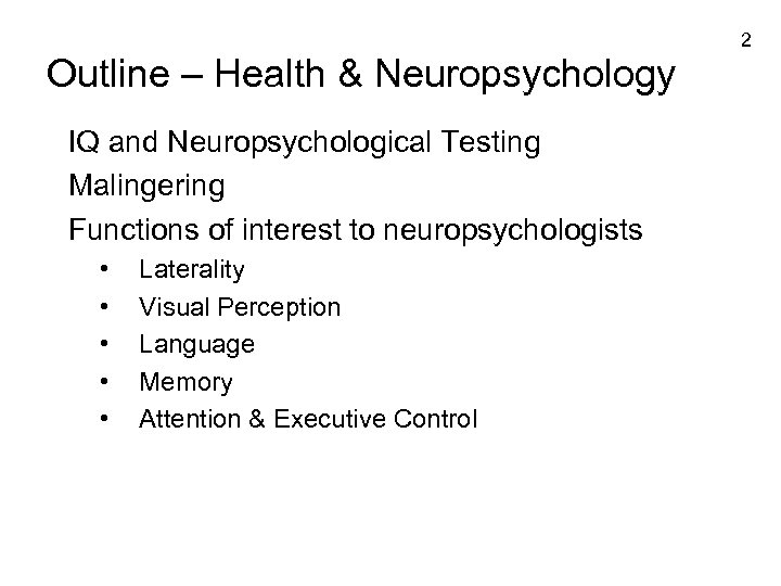 2 Outline – Health & Neuropsychology IQ and Neuropsychological Testing Malingering Functions of interest