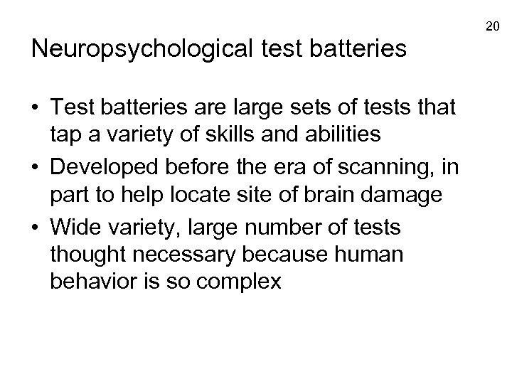 20 Neuropsychological test batteries • Test batteries are large sets of tests that tap