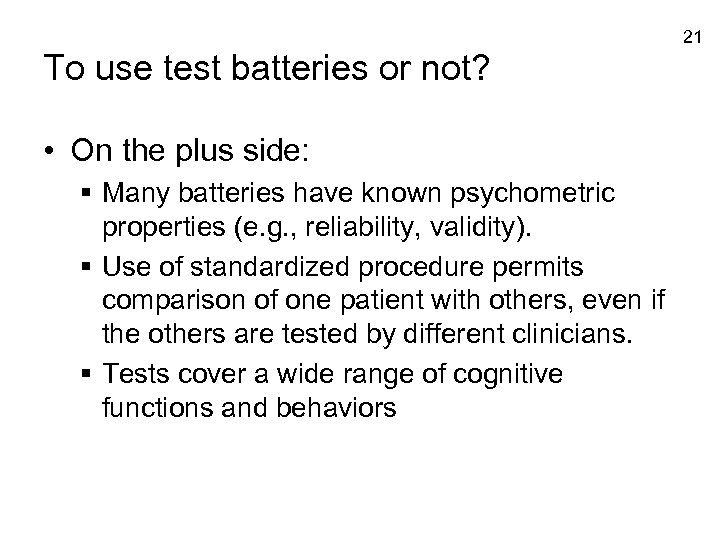 21 To use test batteries or not? • On the plus side: § Many