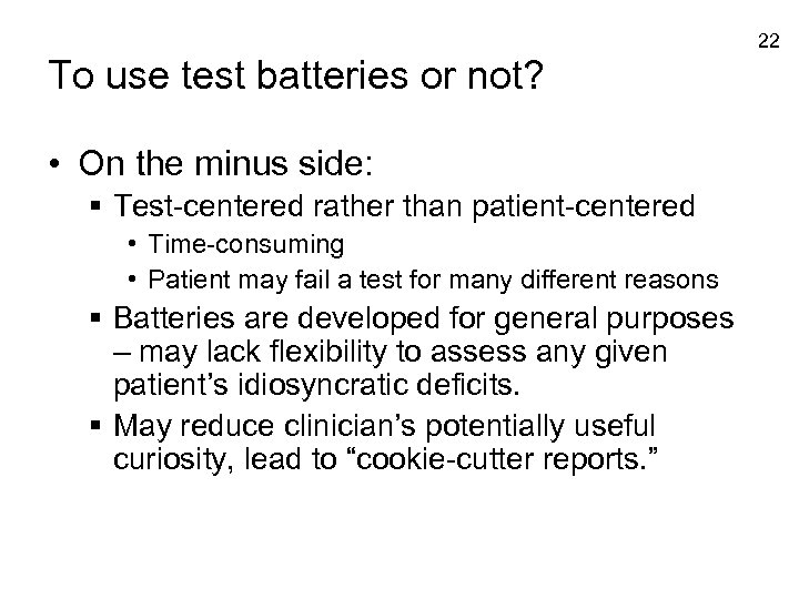 22 To use test batteries or not? • On the minus side: § Test-centered