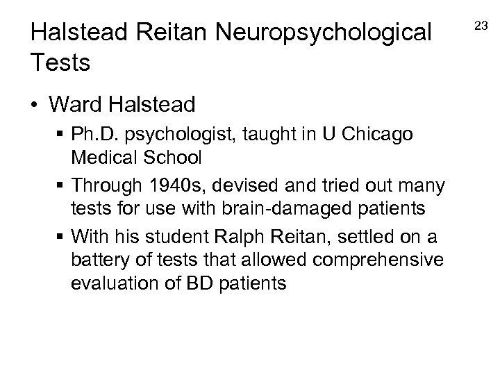 Halstead Reitan Neuropsychological Tests • Ward Halstead § Ph. D. psychologist, taught in U