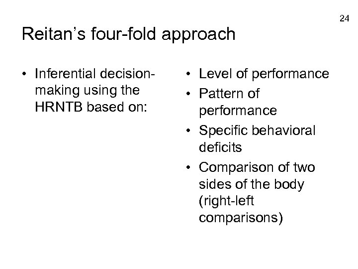 24 Reitan's four-fold approach • Inferential decisionmaking using the HRNTB based on: • Level