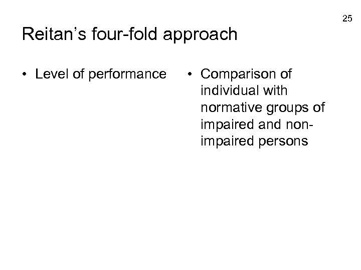 25 Reitan's four-fold approach • Level of performance • Comparison of individual with normative