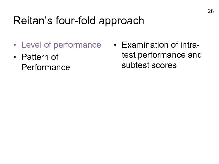 26 Reitan's four-fold approach • Level of performance • Pattern of Performance • Examination