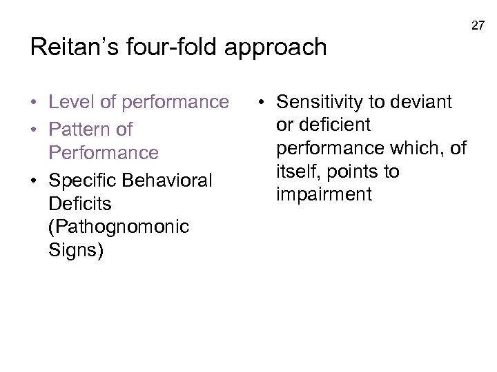 27 Reitan's four-fold approach • Level of performance • Pattern of Performance • Specific