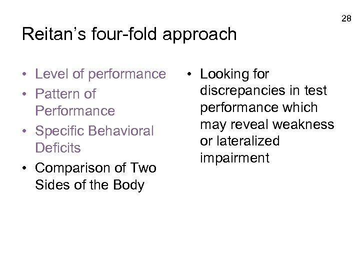 28 Reitan's four-fold approach • Level of performance • Pattern of Performance • Specific